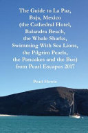The Guide to La Paz  Baja  Mexico  the Cathedral Hotel  Balandra Beach  the Whale Sharks  Swimming With Sea Lions  the Pilgrim Pearls  the Pancakes and the Bus  from Pearl Escapes 2017