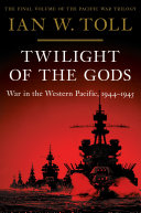 Twilight of the Gods: War in the Western Pacific, 1944-1945 (Vol. 3) (Pacific War Trilogy) Book