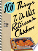 101 Things To Do With Rotisserie Chicken Book