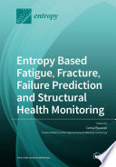 Entropy Based Fatigue  Fracture  Failure Prediction and Structural Health Monitoring