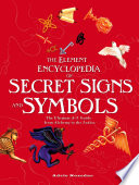 The Element Encyclopedia of Secret Signs and Symbols: The Ultimate A–Z Guide from Alchemy to the Zodiac