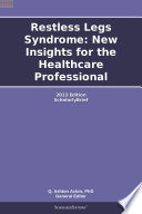 Restless Legs Syndrome  New Insights for the Healthcare Professional  2013 Edition