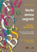 Verbi senza segreti. Volume 1. Morfologia