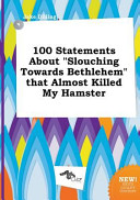 100 Statements about Slouching Towards Bethlehem That Almost Killed My Hamster