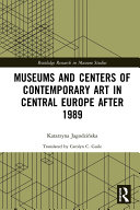 Museums and Centers of Contemporary Art in Central Europe after 1989 [Pdf/ePub] eBook