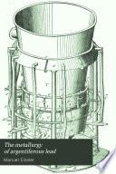 The Metallurgy Of Argentiferous Lead