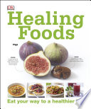 """Healing Foods: Eat Your Way to a Healthier Life"" by DK"