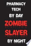 Pharmacy Tech by Day Zombie Slayer by Night