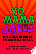 Yo Mama Jokes: the Huge Yo Momma Joke Book