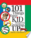 101 Things Every Kid Should Do Growing Up Book