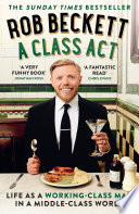 A Class Act  Life as a working class man in a middle class world Book PDF