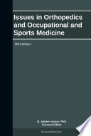 Issues in Orthopedics and Occupational and Sports Medicine: 2013 Edition