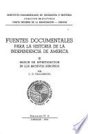 Fuentes documentales para la historia de la independencia de America: Valcárcel, C. D. Misión de investigación en los archivos europeos