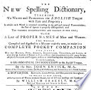 The New Spelling Dictionary  Teaching to Write and Pronounce the English Tongue     To which is Prefixed  a Grammatical Introduction     A New Edition  Revised  Corrected  and Enlarged Throughout  To which is     Added  A Catalogue of Words of Similar Sounds     By William Crakelt