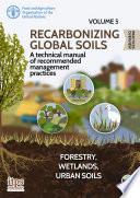 Recarbonizing global soils     A technical manual of recommended management practices Book
