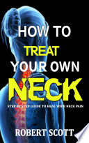 How to Treat Your Own Neck: Step by Step Guide to Heal your ...