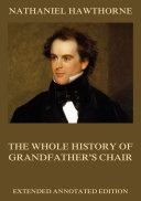 The Whole History Of Grandfather's Chair (Annotated Edition)