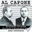 Al Capone: Dangerous Existence - Biography 7th Grade   Children's Biography Books