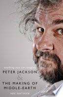 Anything You Can Imagine Peter Jackson And The Making Of Middle Earth