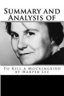Summary and Analysis of to Kill a Mockingbird by Harper Lee