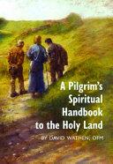 A Pilgrim s Spiritual Handbook to the Holy Land