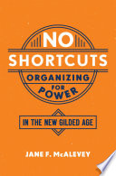 link to No shortcuts : organizing for power in the new gilded age in the TCC library catalog