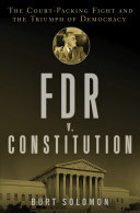 FDR v. The Constitution: The Court-Packing Fight and the ...