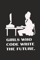 Girls Who Code Write The Future Work Gifts Girls Gift Notebook