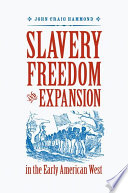 Book cover for Slavery, freedom, and expansion in the early American West
