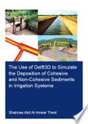 The Use of Delft3D to Simulate the Deposition of Cohesive and Non Cohesive Sediments in Irrigation Systems