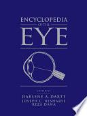 """Encyclopedia of the Eye"" by Darlene A. Dartt, Joseph Besharse, Reza Dana, Barbara Ann Battelle, David Beebe, Peter Bex, Paul Bishop, Dean Bok, Patricia D'Amore, Henry Edelhauser, Linda Mcloon, Jerry Niederkorn, Thomas A. Reh, Ernst R. Tamm"