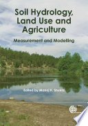 Soil Hydrology, Land Use and Agriculture  : Measurement and Modelling
