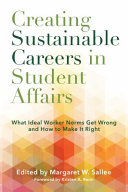 link to Creating sustainable careers in student affairs : what ideal worker norms get wrong and how to make it right in the TCC library catalog
