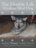 The Double Life of an Alaskan Sled Dog