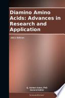 Diamino Amino Acids  Advances in Research and Application  2011 Edition