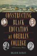 Constructing Black Education at Oberlin College: A ...