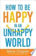 How to Be Happy in an Unhappy World