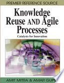 Knowledge Reuse And Agile Processes Catalysts For Innovation Book PDF