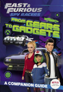 Fast Furious Spy Racers From Gears To Gadgets A Companion Guide