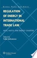 Regulation Of Energy In International Trade Law Book PDF