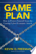 Game Plan  : How to Protect Yourself from the Coming Cyber-Economic Attack