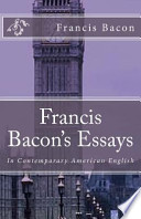 Francis Bacon's Essays  : In Contemporary American English