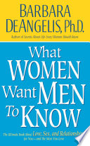 """""""What Women Want Men to Know: The Ultimate Book About Love, Sex, and Relationships for You and the Man You Love"""" by Barbara De Angelis"""
