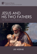 Jesus and his two fathers : the person and the legacy / Uri Wernik