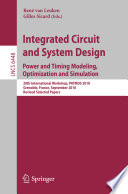 Integrated Circuit and System Design  Power and Timing Modeling  Optimization  and Simulation Book