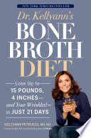 """Dr. Kellyann's Bone Broth Diet: Lose Up to 15 Pounds, 4 Inches-and Your Wrinkles!-in Just 21 Days"" by Kellyann Petrucci, JJ Virgin"