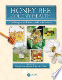 Honey Bee Colony Health  : Challenges and Sustainable Solutions