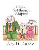 Robbie's Trail Through Adoption -- Adult Guide