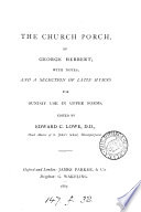 The Church Porch        being the Introduction to the Poem Entitled    The Temple      with Notes  and a Selection of Latin Hymns for Sunday Use in Upper Forms  Edited by E  C  Lowe