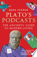 Plato's Podcasts  : The Ancients' Guide to Modern Living
